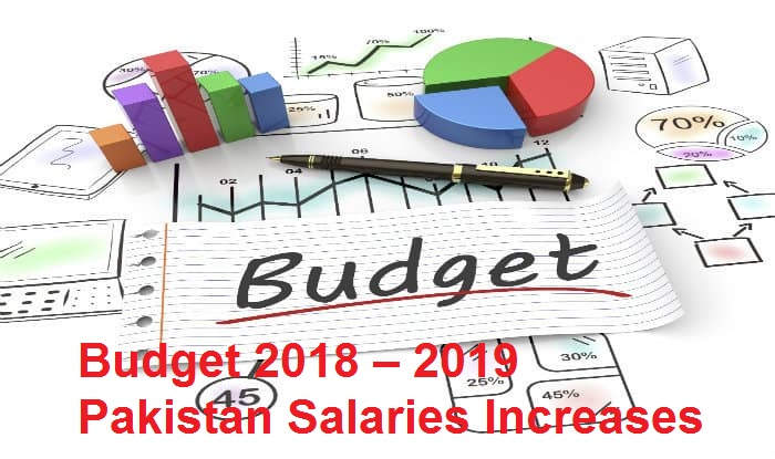 Budget 2018 – 2019 Pakistan Salaries Increases